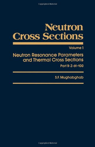 9780125097116: Neutron Cross Sections, Volume 1B: Neutron Resonance Parameters and Thermal Cross Sections Part B: Z=61-100 (Neutron Cross Sections, Vol 1)