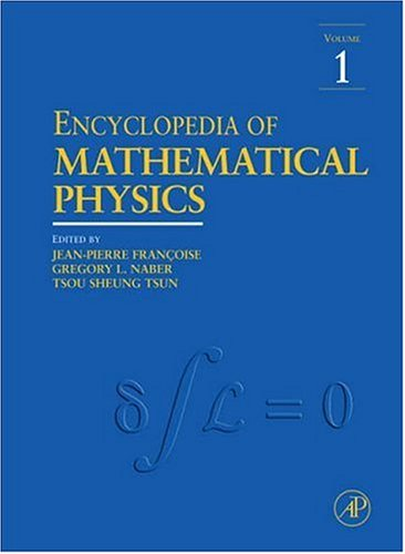 Encyclopedia of Mathematical Physics, 5 Vols.: Jean-Pierre Francoise, Gregory Naber, and Sheung ...