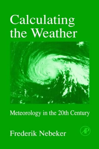 9780125151757: Calculating the Weather, Volume 60: Meteorology in the 20th Century (International Geophysics)