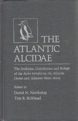 9780125156707: The Atlantic Alcidae: The Evolution, Distribution and Biology of the Auks Inhabiting the Atlantic Ocean and Adjacent Water Areas