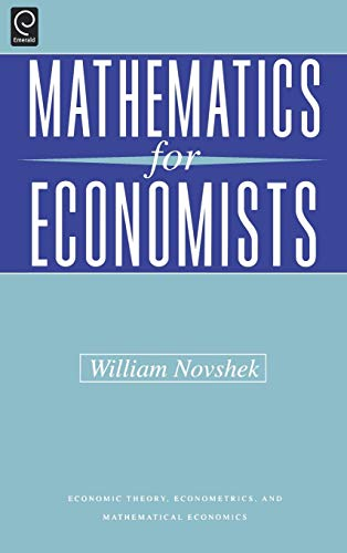 Mathematics for Economists (Economic Theory, Econometrics, and: Novshek, William