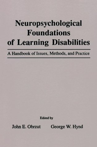9780125240390: Neuropsychological Foundations of Learning Disabilities: A Handbook of Issues, Methods, and Practice