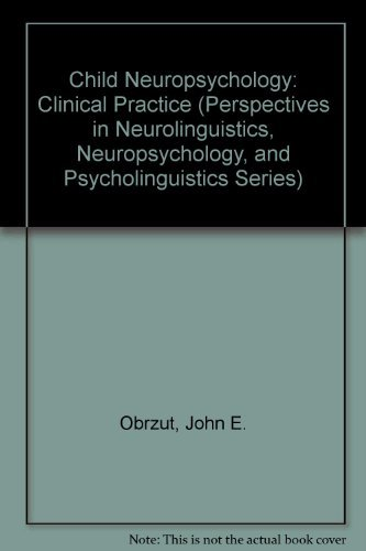 9780125240444: Child Neuropsychology: Clinical Practice (Perspectives in Neurolinguistics, Neuropsychology, and Psycholinguistics Series)