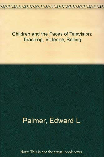 9780125444804: Children and the Faces of Television: Teaching, Violence, Selling
