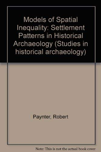 9780125475808: Models of Spatial Inequality: Settlement Patterns in Historical Archaeology (Studies in historical archaeology)