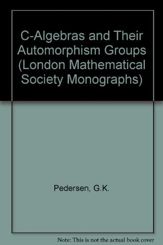 9780125494502: C-Algebras and Their Automorphism Groups (London Mathematical Society Monographs)
