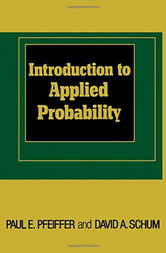 Introduction to Applied Probability: Pfeiffer, Paul E., Schum, David A.