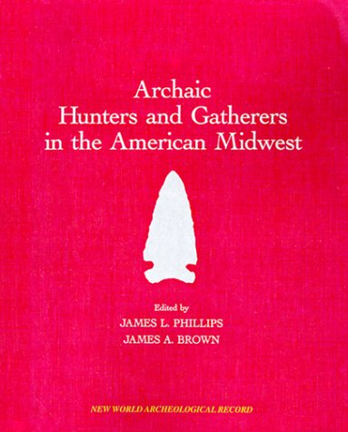 9780125539807: Archaic Hunters and Gatherers in the American Midwest (New World Archaeological Record) (New World Archaeological Record)