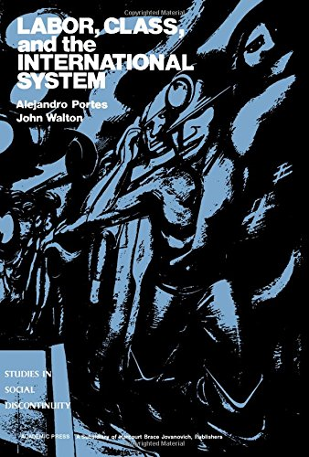 Labor, Class, and the International System (Studies in Social Discontinuity) (0125620209) by Alejandro Portes; John Walton
