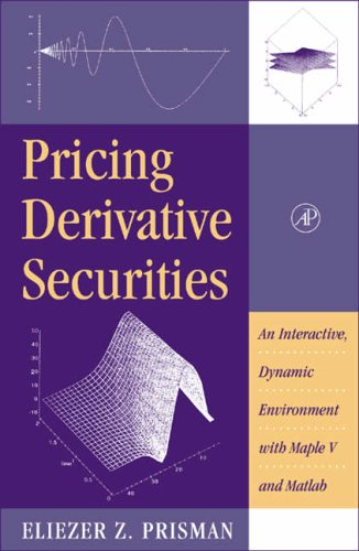 9780125649155: Pricing Derivative Securities: An Interactive, Dynamic Environment with Maple V and Matlab