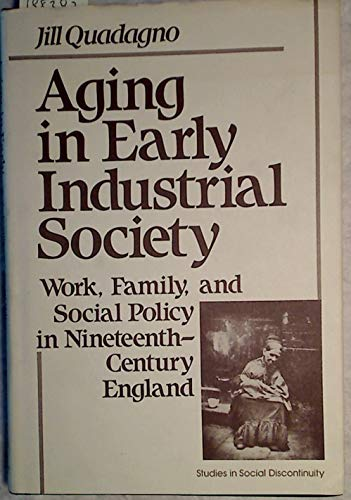 Aging in Early Industrial Society : Work, Family and Social Policy in 19th Century England: ...