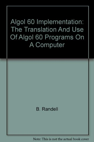 9780125781503: Algol 60 Implementation: The Translation And Use Of Algol 60 Programs On A Computer