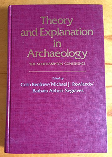 Theory and Explanation in Archaeology: Conference Proceedings
