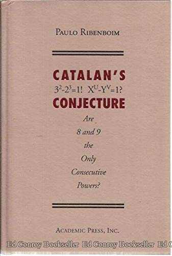 Catalans Conjecture: Are 8 and 9 the Only Consecutive Powers? (0125871708) by Paulo Ribenboim
