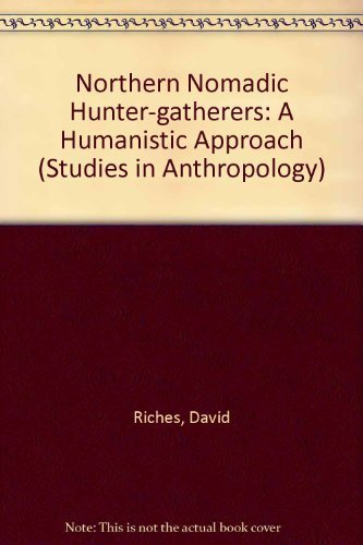 Northern Nomadic Hunter-Gatherers: A Humanistic Approach (Studies: Author Unknown