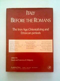 ITALY BEFORE THE ROMANS The Iron Age, Orientalizing and Etruscan Periods