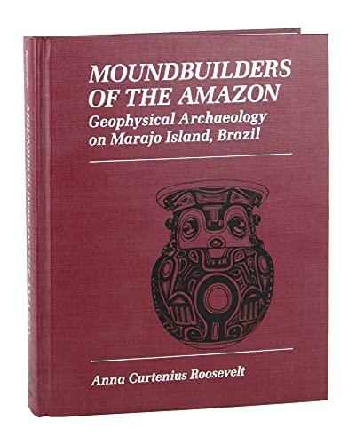 9780125953481: Moundbuilders of the Amazon: Geophysical Archaeology on Marajo Island, Brazil