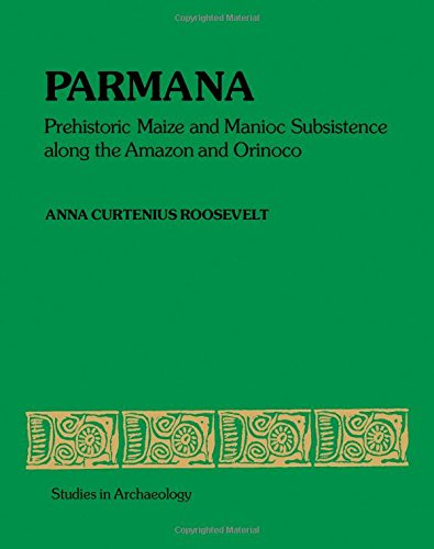 9780125953504: Parmana: Prehistoric Maize and Manioc Subsistence Along the Amazon and Orinoco (Studies in Archaeology)