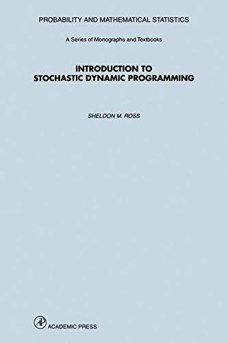 Introduction to Stochastic Dynamic Programming: Sheldon M. Ross