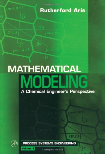 9780126045857: Mathematical Modeling, Volume 1: A Chemical Engineer's Perspective (Process Systems Engineering)