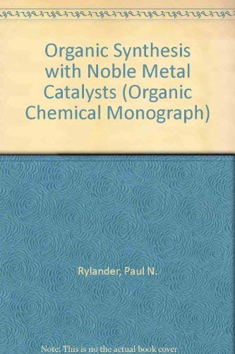 9780126053609: Organic Synthesis with Noble Metal Catalysts (Organic Chemical Monograph)