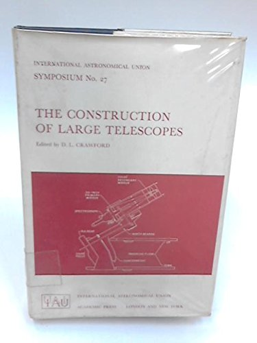 Construction of Large Telescopes. International Astronomical Union Symposia 27: D. L. Crawford, ...