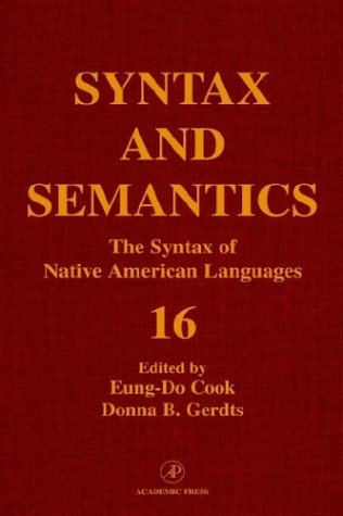 Syntax and Semantics: Volume 16: The Syntax of Native American Languages: Eung-do Cook and Donna B....