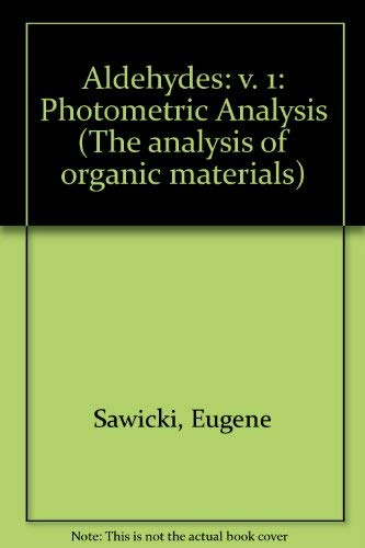 9780126205015: Aldehydes: v. 1: Photometric Analysis (The Analysis of organic materials ; 9)