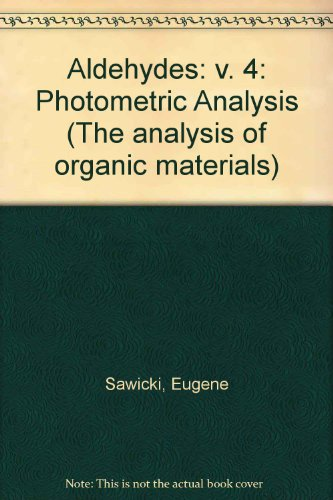 9780126205046: Aldehydes: Photometric Analysis, Vol. 4 (The Analysis of Organic Materials)