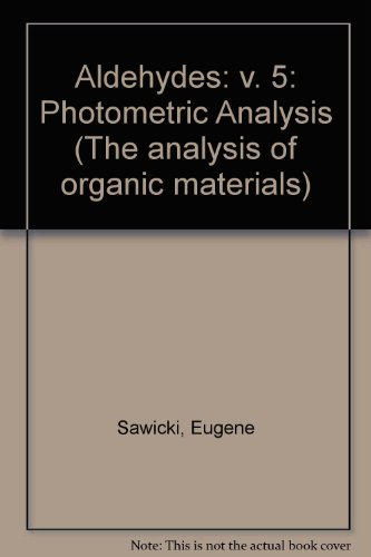 9780126205053: Aldehydes: Photometric Analysis, Vol. 5: Formaldehyde Precursors. (The analysis of organic materials)