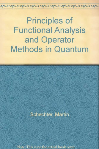 9780126227512: Principles of Functional Analysis and Operator Methods in Quantum