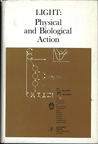 Light: Physical and Biological Action: seliger, howard
