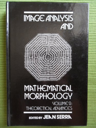 9780126372410: Image Analysis and Mathematical Morphology: Theoretical Advances