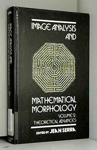 9780126372410: Image Analysis and Mathematical Morphology, Vol. 2: Theoretical Advances