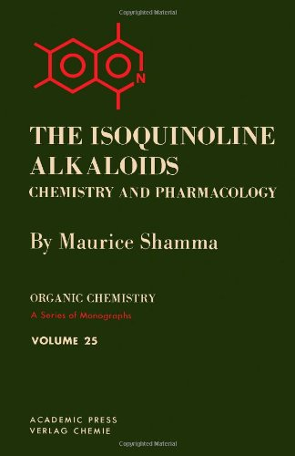 The Isoquinoline Alkaloids : Chemistry and Pharmacology: Maurice Shamma