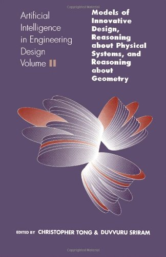 9780126605624: Artificial Intelligence in Engineering Design, Volume 2: Volume II: Models of Innovative Design, Reasoning About Physical Systems, And Reasoning About Geometry