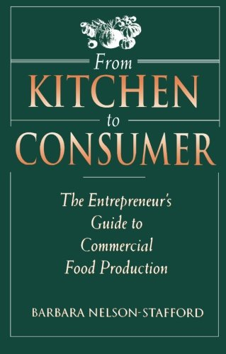 9780126627701: From Kitchen to Consumer: The Entrepreneur's Guide to Commercial Food Preparation