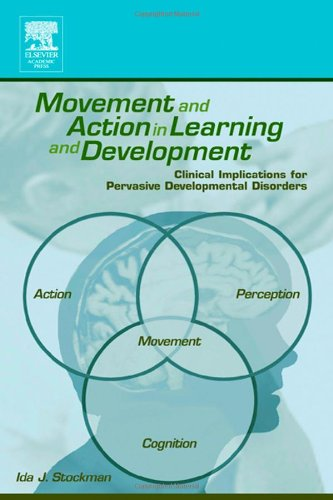 9780126718607: Movement and Action in Learning and Development: Clinical Implications for Pervasive Developmental Disorders