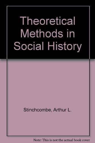 Theoretical Methods in Social History: Stinchcombe, Arthur L.
