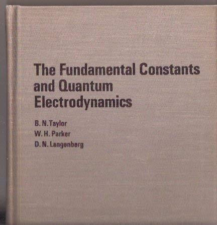 Fundamental Constants and Quantum Electrodynamics Taylor, B. N., W. H. Parker and D. N. Langenberg