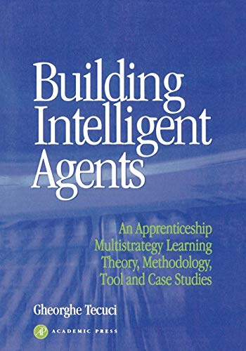 9780126851250: Building Intelligent Agents: An Apprenticeship, Multistrategy Learning Theory, Methodology, Tool and Case Studies