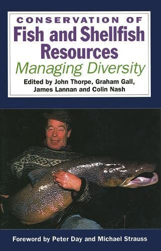 Conservation of Fish and Shellfish Resources: Managing: Editor-J. E. Thorpe;