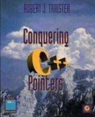 9780126974201: Conquering C++ Pointers