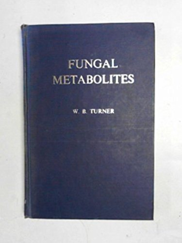 Fungal Metabolites, Volume 1: Turner, W. B.