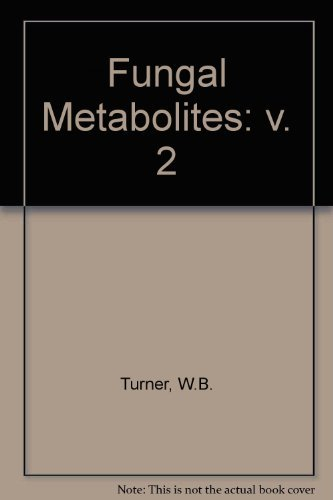 Fungal Metabolites: v. 2 (Volume 2): W.B. Turner