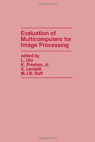 Evaluation of Multicomputers for Image Processing: Uhr, Leonard et al. Eds.