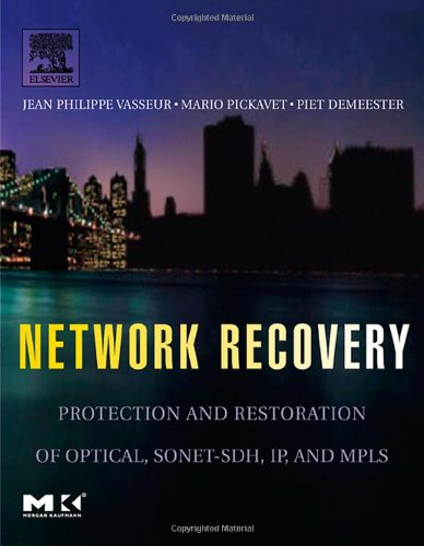 9780127150512: Network Recovery: Protection and Restoration of Optical, SONET-SDH, IP, and MPLS (The Morgan Kaufmann Series in Networking)