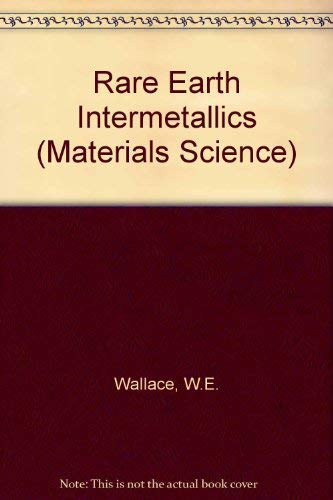 Rare Earth Intermetallics (Materials Science and Technology): Wallace, W.E.