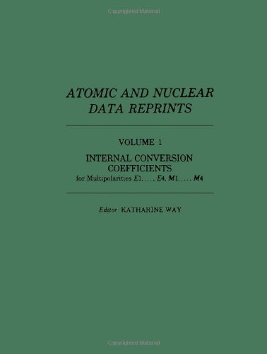 9780127389011: Atomic and Nuclear Data Reprints: Internal Conversion Coefficients for Multipolarities E1, ...E4, M1, ...M4 v. 1