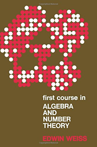 First Course in Algebra and Number Theory: Weiss, Edwin